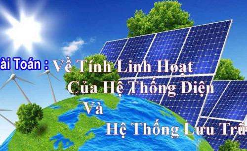 Phát triển bền vững năng lượng tái tạo tại Việt Nam: Bài toán về tính linh hoạt của hệ thống điện và hệ thống lưu trữ năng lượng