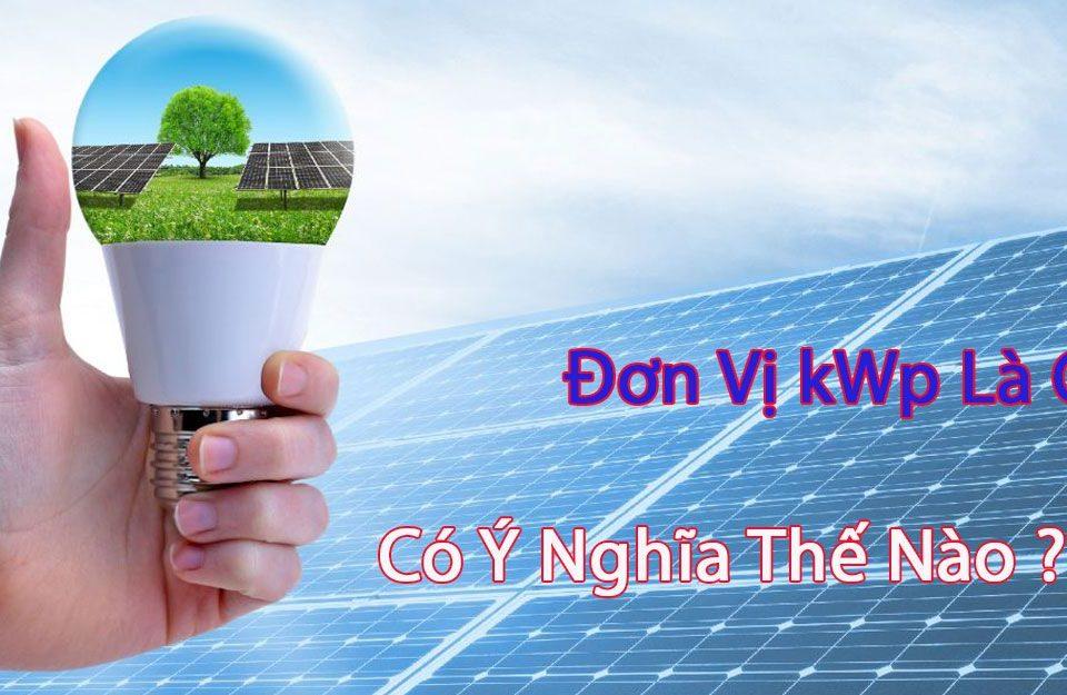 Đơn vị kWp là gì và có ý nghĩa thế nào trong hệ thống điện mặt trời?